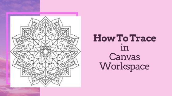 How to Trace in Canvas Workspace Main Picture